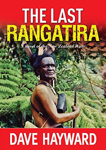 the-last-rangatira-a-novel-of-the-new-zealand-wars-the-new-zealand-wars-trilogy-book-3
