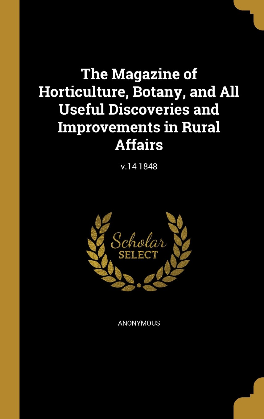 Read Online The Magazine of Horticulture, Botany, and All Useful Discoveries and Improvements in Rural Affairs; V.14 1848 PDF
