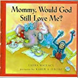 Mommy, Would God Still Love Me?, Laura Wallace, 0805417192