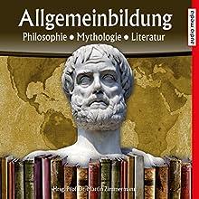 Philosophie, Mythologie, Literatur (Reihe Allgemeinbildung) Hörbuch von Martin Zimmermann Gesprochen von: Michael Schwarzmaier, Marina Köhler