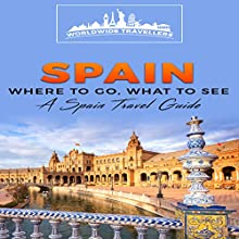 Spain: Where to Go, What to See Audiobook by  Worldwide Travellers Narrated by Paul Gewuerz