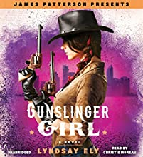 Gunslinger Girl Audiobook by Lyndsay Ely, James Patterson - foreword Narrated by Christie Moreau