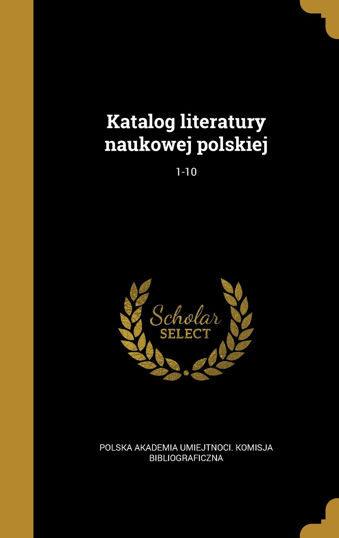 Download Katalog Literatury Naukowej Polskiej; 1-10 (Polish Edition) ebook