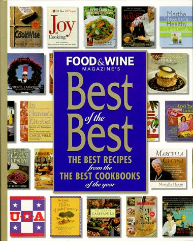 Food & Wine Magazine's Best of the Best : The Best Recipes from the Best Cookbooks of the Year
