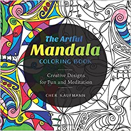 The Artful Mandala Coloring Book Creative Designs for Fun and