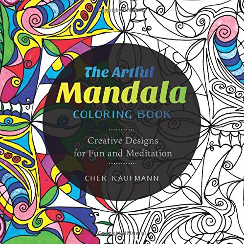 The Artful Mandala Coloring Book Creative Designs For Fun And Meditation Cher Kaufmann 9781581573527 Amazon Books