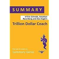 Summary of Eric Schmidt, Jonathan Rosenberg and Alan Eagle's Trillion Dollar Coach: The Leadership Playbook of Silicon…