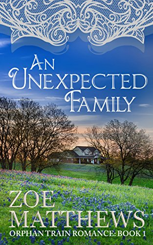 An Unexpected Family (Orphan Train Romance Series, Book 1): A Clean Historical Western Romance by [Matthews, Zoe]