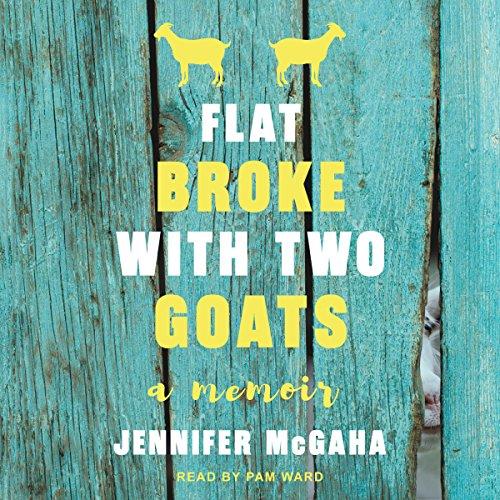 Flat Broke with Two Goats: A Memoir