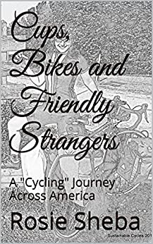 "Cups, Bikes and Friendly Strangers: A ""Cycling"" Journey Across America by [Sheba, Rosie]"