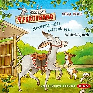 Pferdsein will gelernt sein (Der Esel Pferdinand 1) Hörbuch