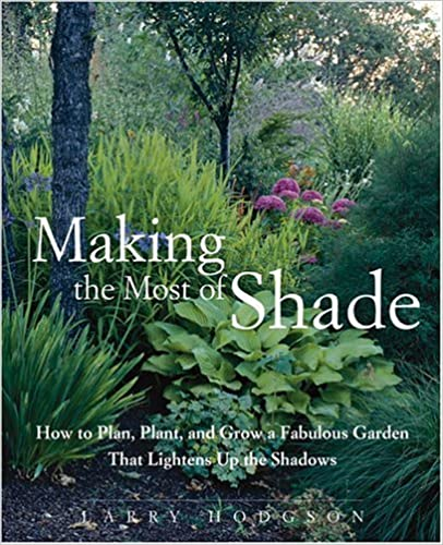Book Making the Most of Shade: How to Plan, Plant, and Grow a Fabulous Garden that Lightens up the Shadows