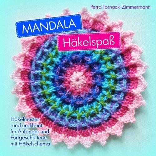 MANDALA Häkelspaß: Häkelmuster rund und bunt für Anfänger und ...