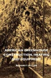 American Greenhouse Construction, Heating and Equipment, Richard T. Muller, 1406751006
