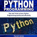 Python Programming: Tips and Tricks to Learn Python Programming Quickly and Efficiently Audiobook by Daniel Jones Narrated by Pete Beretta