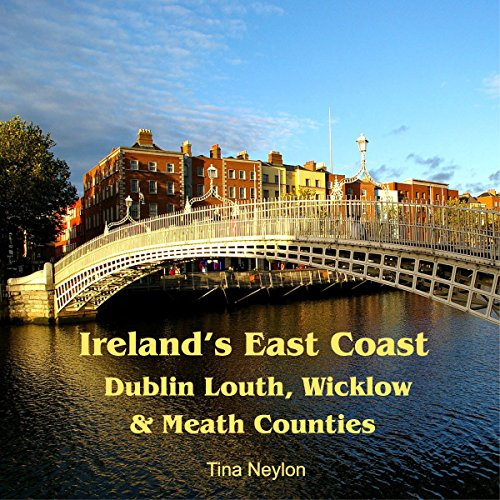 Ireland's East Coast: Dublin, Louth, Wicklow & Meath Counties: Travel Adventures
