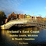 Ireland's East Coast: Dublin, Louth, Wicklow & Meath Counties: Travel Adventures | Tina Neylon