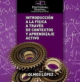 Introducción a la física a través de contextos y aprendizaje activo de [López, Omar Olmos]