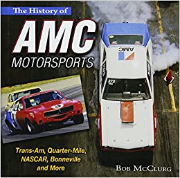 aea13d17c9c The History of AMC Motorsports: Trans-Am, Quarter-Mile, NASCAR, Bonneville  and More: Bob McClurg: 9781613251775: Amazon.com: Books