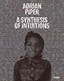 img - for Adrian Piper: A Synthesis of Intuitions 1965 2016 book / textbook / text book