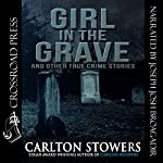 Girl in the Grave and Other True Crime Stories | Carlton Stowers