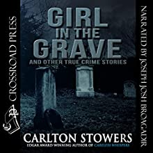 Girl in the Grave and Other True Crime Stories Audiobook by Carlton Stowers Narrated by Josh Brogadir