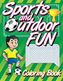 Sports and Outdoor Fun Coloring Book (Super Fun Coloring Books For Kids) (Volume 12)