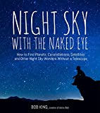 img - for Night Sky With the Naked Eye: How to Find Planets, Constellations, Satellites and Other Night Sky Wonders Without a Telescope book / textbook / text book