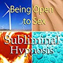 Being Open to Sex Subliminal Affirmations: Sexual Confidence & Embrace Your Sexuality, Solfeggio Tones, Binaural Beats, Self Help Meditation Hypnosis Speech by Subliminal Hypnosis Narrated by Joel Thielke