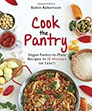 Cook the Pantry: Vegan Pantry-to-Plate Recipes in 20 Minutes (or Less!)