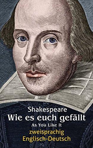 Wie es euch gefällt. Shakespeare. Zweisprachig: Englisch-Deutsch / As You Like It