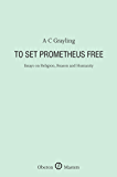 To Set Prometheus Free: Essays on Religion, Reason and Humanity (Oberon Masters Series)