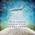 Sweet Grace: How I Lost 250 Pounds and Stopped Trying to Earn God's Favor | Teresa Shields Parker
