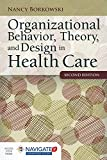 Organizational Behavior, Theory, and Design in Health Care