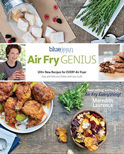 Air Fry Genius: 100+ New Recipes for EVERY Air Fryer (The Blue Jean Chef) by Meredith Laurence
