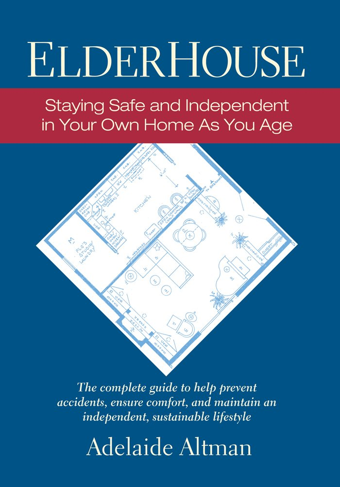 ElderHouse: Staying Safe and Independent in Your Own Home as You Age ebook