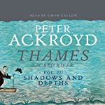Thames: Sacred River, Volume 3: Shadows and Depths | Peter Ackroyd