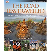 The Road Less Travelled: 1,000 Amazing Places Off the Tourist Trail. Foreword by Bill Bryson