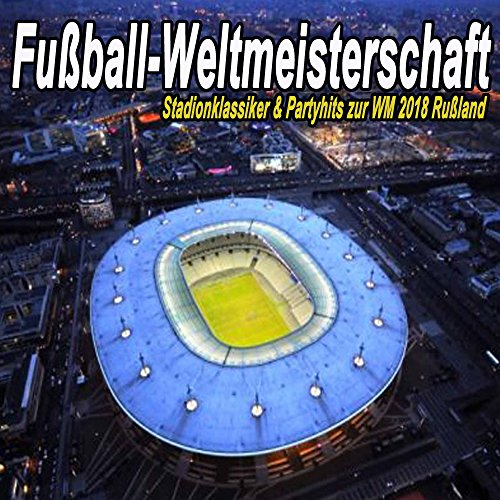 Fuball-Weltmeisterschaft - Stadionklassiker & Partyhits zur WM 2018 Ruland