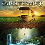 Neville Goddard Lectures: Catch the Mood | Neville Goddard