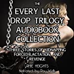 The Every Last Drop Trilogy : Three Stories of Kidnapping, Forced Lactation and Revenge | Amie Heights