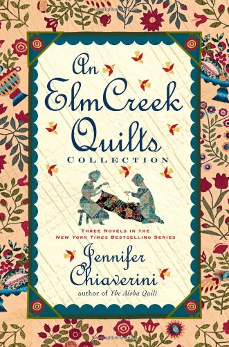 [B.O.O.K] An Elm Creek Quilts Collection: Three Novels in the New York Times Bestselling Series (The Elm Creek T.X.T