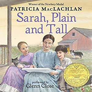Sarah, Plain and Tall Audiobook by Patricia MacLachlan Narrated by Glenn Close