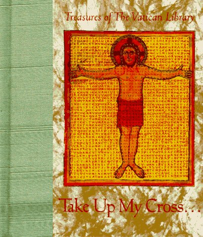 Take Up My Cross (Treasures of the Vatican Library)