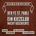 Club Chroniken: Der FC St. Pauli: Ein Kiezclub macht Geschichte Hörbuch von Franziska Pörschmann Gesprochen von: Rainer Wulff