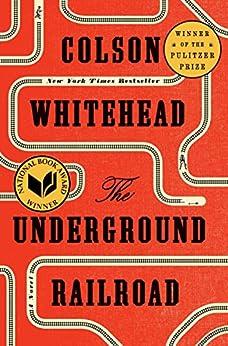 The Underground Railroad (Pulitzer Prize Winner) (National Book Award Winner) (Oprah's Book Club): A Novel by [Whitehead, Colson]