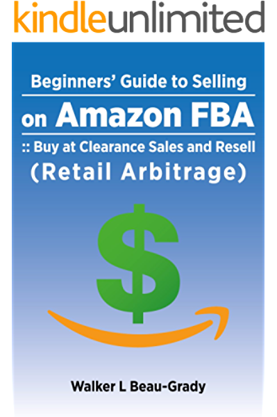 Amazon Com Beginners Guide To Selling On Amazon Buy At Clearance Sales And Resell Retail Arbitrage Ebook Beau Grady Walker L Kindle Store