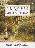 Prayers for a Mother's Day, Ruth Bell Graham, 0785263888