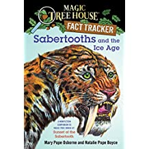 Sabertooths and the Ice Age: A Nonfiction Companion to Magic Tree House #7: Sunset of the Sabertooth (Magic Tree House (R) Fact Tracker Book 12)