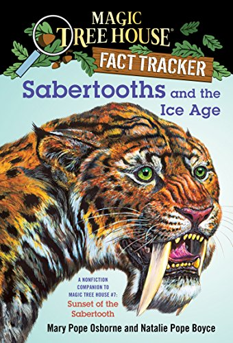 Sabertooths and the Ice Age: A Nonfiction Companion to Magic Tree House #7: Sunset of the Sabertooth (Magic Tree House: Fact Trekker Book 12) (Magic Tree House Fact Set)